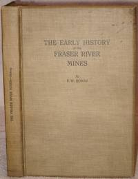 The Early History of the Fraser River Mines. Archives of British Columbia. Memoir No. VI. by  His Honour Frederic William (1867-1943) Howay - First Edition - 1926 - from Louis Caron (SKU: 003482)