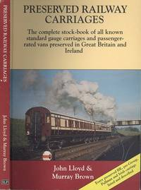Preserved Railway Carriages: The Complete Stock-book of All Known Standard Gauge Carriages and Passenger-rated Vans Preserved in Great Britain and Ireland