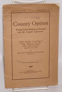 image of County option, where labor stands at present on the liquor question. Address delivered in the debate on county option in the Wisconsin Legislature, March thirty-first, nineteen hundred and nin