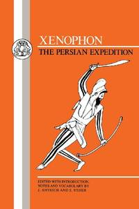 """Xenophon: """"Persian Expedition"""" (BCP Greek Texts): The Persian Expedition: Anabasis"""