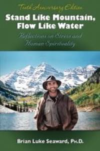 Stand Like Mountain, Flow Like Water: Reflections on Stress and Human Spirituality  Revised and...