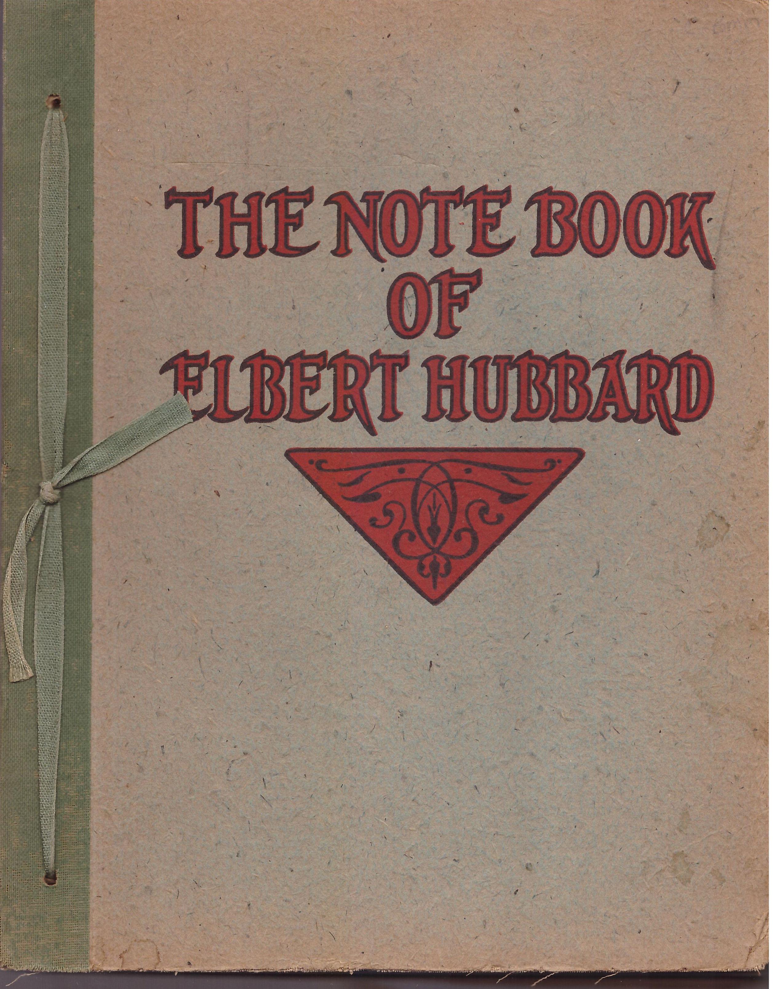 The Notebook of Elbert Hubbard by Elbert Hubbard