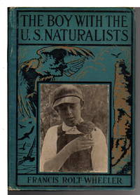 THE BOY WITH THE U.S. NATURALISTS: U.S. Service Series #10. by  Francis Rolt-Wheeler  - First edition  - (1918)  - from Bookfever.com, IOBA (SKU: 66396)