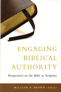 Engaging Biblical Authority: Perspectives on the Bible as Scripture
