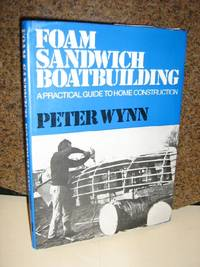 Foam Sandwich Boatbuilding by  Peter Wynn - Hardcover - 3rd Printing - 1975 - from Brass DolphinBooks and Biblio.com