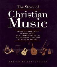 image of The Story of Christian Music : From Gregorian Chant to Black Gospel: An Illustrated Guide to All the Major Traditions of Music in Worship