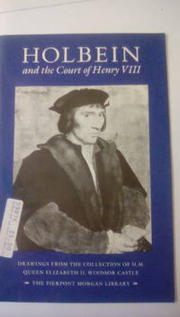 Holbein and the court of Henry VIII: drawings from the collection of H.M. Queen Elizabeth II, Windsor Castle: The Pierpont Morgan Library. drawings from the collection of H.M. Queen Elizabeth II, Windsor Castle: