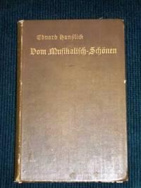 Vom Musikalisch-Schonen:  Ein Beitrag Zur Revision Der Asthetik Der Tonkunst by  Eduard Hanslick  - Hardcover  - 1891  - from Lotzabooks (SKU: 103124)