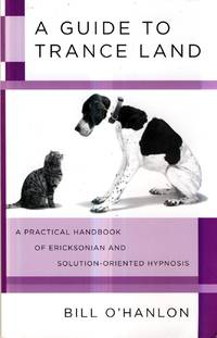 A Guide to Trance Land: A Practical Handbook of Ericksonian and Solution-Oriented Hypnosis by  Bill O'Hanlon - Paperback - 2009-06-29 - from Kayleighbug Books and Biblio.com