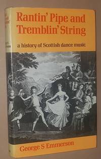 Rantin' Pipe and Tremblin' String: a history of Scottish dance music