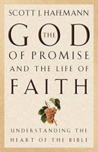 The God of Promise and the Life of Faith: Understanding the Heart of the Bible by Scott J. Hafemann - 2001-08-07