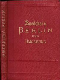 Berlin und Umbebung. Handbuch fur reisende. Mit 5 karten, 4 planen und 14 grundrissen. Vierzehnte Auflage.