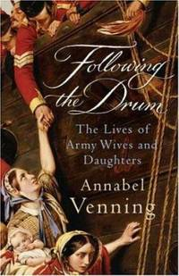 Following the Drum : The Lives of Army Wives and Daughters
