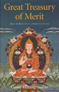 image of Great Treasury of Merit : How to Rely upon a Spiritual Guide
