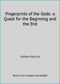 image of Fingerprints of the Gods: a Quest for the Beginning and the End