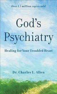 God's Psychiatry : Healing for Your Troubled Heart