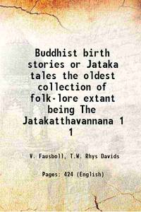 Buddhist birth stories or Jataka tales the oldest collection of folk-lore extant being The...