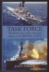 TASK FORCE : The Inside Story of the Ships and Heroes of the Royal Navy