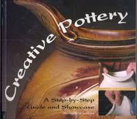 Creative Pottery. A Step-by-Step Guide and Showcase
