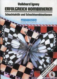 Erfolgreich kombinieren: Schachtaktik und Schachkombinationen in Theorie und Praxis. by Igney, Volkhard - 2002 9783283003845