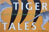 Tiger Tales : stories of the Tasmanian Tiger.