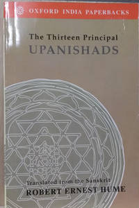 The Thirteen Principal Upanishads:  Translated from the Sanskrit with an  Outline of the Philosophy of the Upanishads and an Annotated Bibliography
