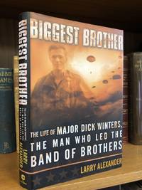 BIGGEST BROTHER: THE LIFE OF MAJOR DICK WINTERS, THE MAN WHO LED THE BAND OF BROTHERS [SIGNED]