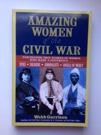 Amazing Women of the Civil War: Fascinating True Stories of Women Who Made a Difference