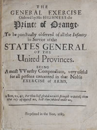 The General Exercise Ordered by His Highness the Prince of Orange, to be Punctually Observed of All the Infantry in Service of the States General of the United Provinces being a most worthy compendium, very useful for all persons concerned in that noble exercise of arms