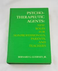 Psychotherapeutic agents;: New roles for nonprofessionals, parents, and teachers, by Bernard G...