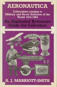 Aeronautica: collectables relating to military and naval airforces of the world 1914-1984: An Illustrated Reference Guide for Collectors