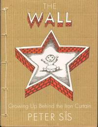 The Wall: Growing Up Behind the Iron Curtain by  Peter Sis - First edition, First Printing - 2007 - from Windy Hill Books and Biblio.com