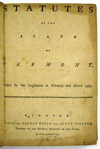 STATUTES OF THE STATE OF VERMONT, PASSED BY THE LEGISLATURE IN FEBRUARY AND MARCH 1787 by [Vermont] - Hardcover - 1787 - from David M. Lesser, Fine Antiquarian Books LLC and Biblio.com