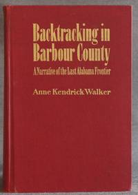 BACKTRACKING IN BARBOUR COUNTRY: A Narrative of the Last Alabama Frontier