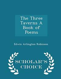 The Three Taverns a Book of Poems   Scholar's Choice Edition