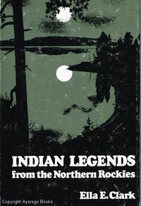 Indian Legends from the Northern Rockies by Ella E. Clark - Hardcover - Fourth Printing - 1977 - from Ayerego Books (IOBA) and Biblio.com