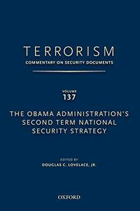 TERRORISM: COMMENTARY ON SECURITY DOCUMENTS VOLUME 137: The Obama Administration's Second...