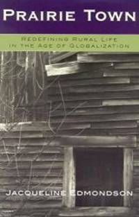 Prairie Town: Redefining Rural Life in the Age of Globalization (Critical Perspectives Series: A...