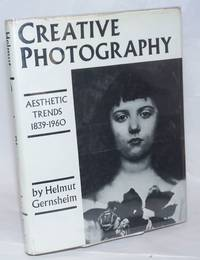 image of Creative Photography; Aesthetic Trends 1839-1960