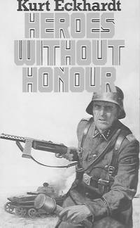 Heroes Without Honour by  Kurt Eckhardt - Paperback - First Paperback Edition - 1980 - from Farrellbooks (SKU: 004360)
