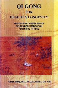 Qi Gong for Health & Longevity: The Ancient Chinese Art of Relaxation, Meditation, Physical Fitness