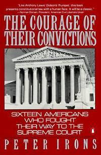 The Courage of Their Convictions : Sixteen Americans Who Fought Their Way to the Supreme Court