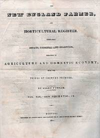 image of THE NEW ENGLAND FARMER, AND HORTICULTURAL REGISTER.  Containing Essays, Original and Selected. relating to Agriculture and Domestic Economy, with the Prices of Country Produce.  Vol. XIX--New Series Vol. IX [complete in 52 issues],  July 8, 1840 - June 30, 1841 + index