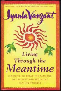 image of Living Through the Meantime: Learning to Break the Patterns of the Past and Begin the Healing Process