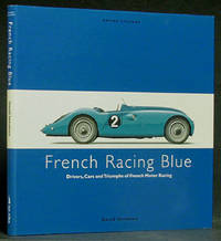 image of French Racing Blue: Drivers, Cars and Triumphs of French Motor Racing