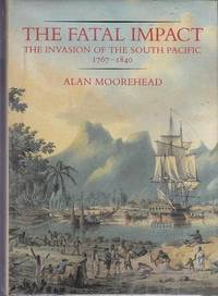image of The Fatal Impact The Invasion of the South Pacific, 1767-1840