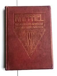 Raffael: Des Meisters Gemälde in 202 Abbildungen.