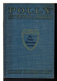 POLLY AND HER FRIENDS ABROAD:  The Polly Brewster Series #4. by  Lillian Elizabeth  (1868 - 1932) Roy - Hardcover - (1932.) - from Bookfever.com, IOBA (SKU: 69407)