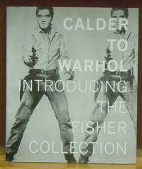 Calder to Warhol : Introducing the Fisher Collection