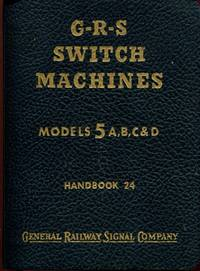 G R S Models 5 A, B, C And D Switch Machines - Installation, Operation And Maintenance Handbook 24